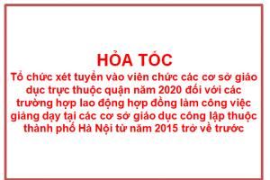 HỎA TỐC: tổ chức xét tuyển vào viên chức các cơ sở giáo dục trực thuộc quận năm 2020 đối với các trường hợp lao động hợp đồng làm công việc giảng dạy tại các cơ sở giáo dục công lập thuộc thành phố Hà Nội từ năm 2015 trở về trước