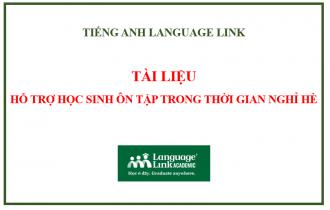 TÀI LIỆU TIẾNG ANH LANGUAGE LINK HỖ TRỢ HỌC SINH ÔN TẬP TRONG THỜI GIAN NGHỈ HÈ