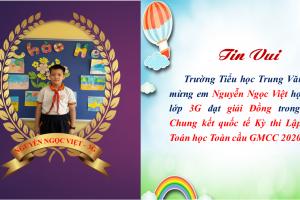 Tin vui Chúc mừng em Nguyễn Ngọc Việt Khối 3 trường Tiểu học Trung Văn đã đạt giải Đồng trong vòng Chung kết quốc tế