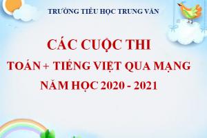 CÁC CUỘC THI TOÁN + TIẾNG VIỆT QUA MẠNG NĂM HỌC 2020 – 2021